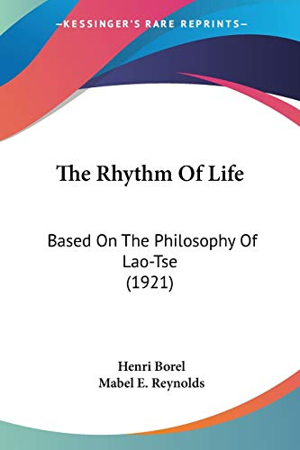 The Rhythm Of Life: Based On The Philosophy Of Lao-Tse (1921) (0548720819) by Borel, Henri