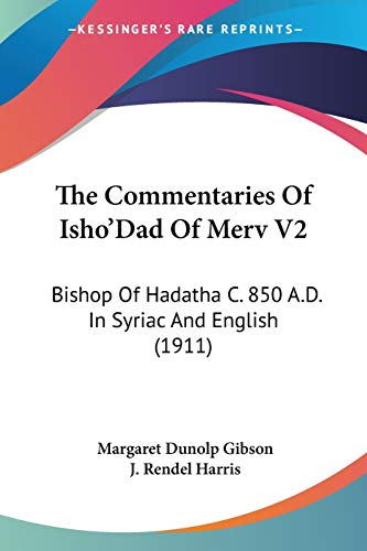 9780548723555: The Commentaries of Isho'dad of Merv V2: Bishop of Hadatha C. 850 A.D. in Syriac and English (1911)