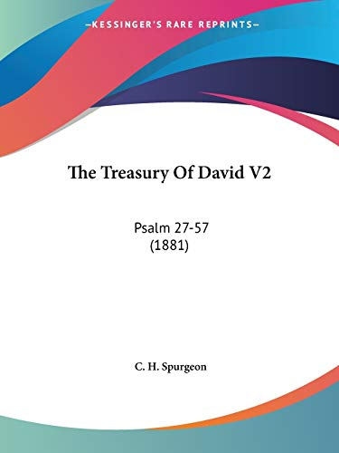 The Treasury Of David V2: Psalm 27-57 (1881) (9780548723845) by C. H. Spurgeon