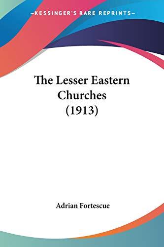 9780548724514: The Lesser Eastern Churches (1913)