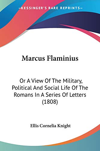 9780548727348: Marcus Flaminius: Or A View Of The Military, Political And Social Life Of The Romans In A Series Of Letters (1808)