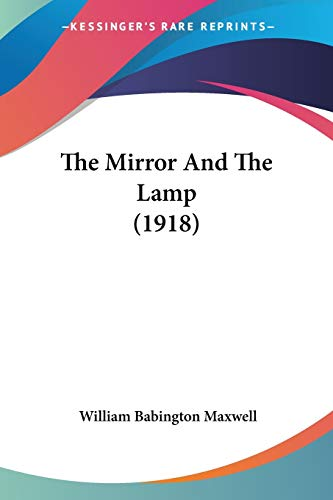 9780548728130: The Mirror And The Lamp (1918)