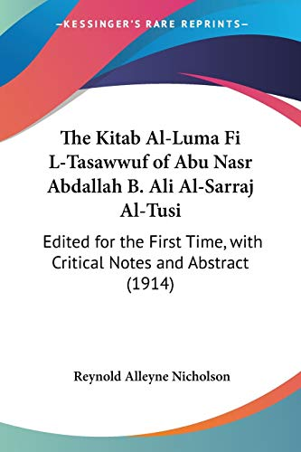 9780548728154: The Kitab Al-Luma Fi L-Tasawwuf of Abu Nasr Abdallah B. Ali Al-Sarraj Al-Tusi: Edited for the First Time, with Critical Notes and Abstract (1914) (E.j.w. Gibb Memorial) (English and Arabic Edition)