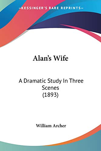 9780548728222: Alan's Wife: A Dramatic Study In Three Scenes (1893)