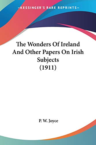 9780548730249: The Wonders of Ireland and Other Papers on Irish Subjects (1911)