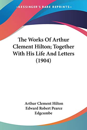9780548730485: The Works Of Arthur Clement Hilton; Together With His Life And Letters (1904)