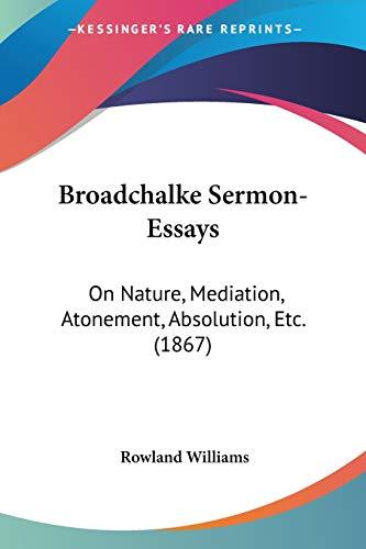9780548734827: Broadchalke Sermon-Essays: On Nature, Mediation, Atonement, Absolution, Etc. (1867)