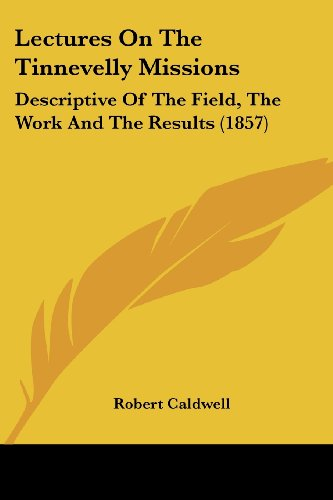 9780548735923: Lectures On The Tinnevelly Missions: Descriptive of the Field, the Work and the Results