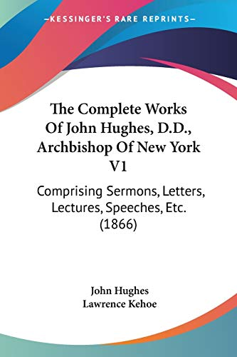 9780548736180: The Complete Works Of John Hughes, D.D., Archbishop Of New York V1: Comprising Sermons, Letters, Lectures, Speeches, Etc. (1866)