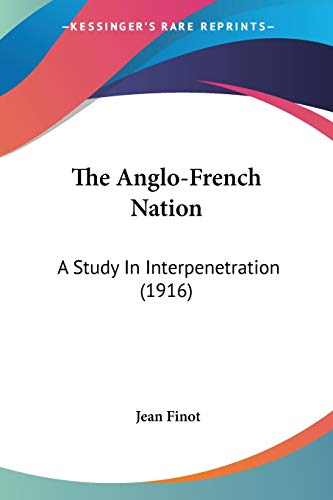 The Anglo-French Nation. A Study In Interpenetration.: Finot, Jean.
