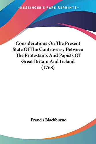 9780548739587: Considerations On The Present State Of The Controversy Between The Protestants And Papists Of Great Britain And Ireland (1768)