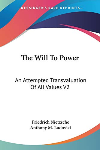 9780548742792: The Will To Power: An Attempted Transvaluation Of All Values V2: Books Three And Four (1910)