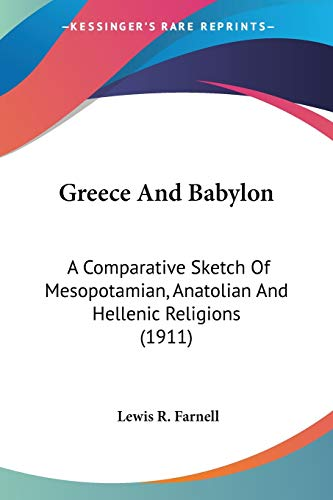 9780548746585: Greece And Babylon: A Comparative Sketch Of Mesopotamian, Anatolian And Hellenic Religions (1911)