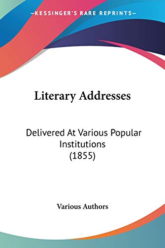 9780548751534: Literary Addresses: Delivered At Various Popular Institutions (1855)