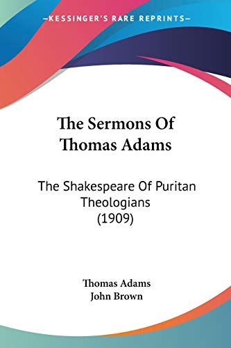 9780548752364: The Sermons Of Thomas Adams: The Shakespeare Of Puritan Theologians (1909)