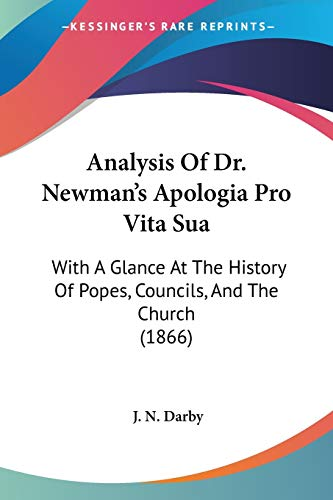 9780548752845: Analysis of Dr. Newman's Apologia Pro Vita Sua: With a Glance at the History of Popes, Councils, and the Church (1866)