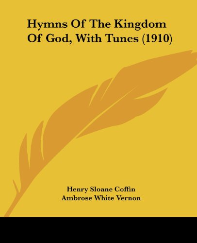 9780548754825: Hymns Of The Kingdom Of God, With Tunes (1910)