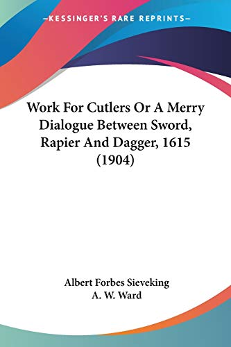 9780548756980: Work For Cutlers Or A Merry Dialogue Between Sword, Rapier And Dagger, 1615 (1904)