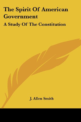 9780548758786: The Spirit Of American Government: A Study Of The Constitution: Its Origin, Influence And Relation To Democracy (1907)