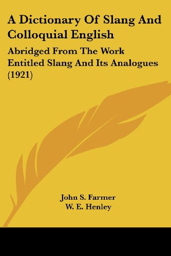 9780548760048: A Dictionary of Slang and Colloquial English: Abridged from the Work Entitled Slang and Its Analogues (1921)