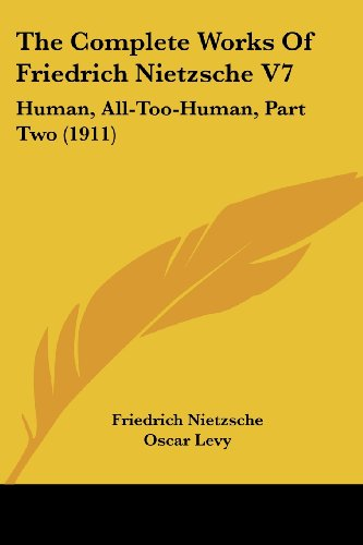 9780548760208: The Complete Works Of Friedrich Nietzsche V7: Human, All-Too-Human, Part Two (1911)