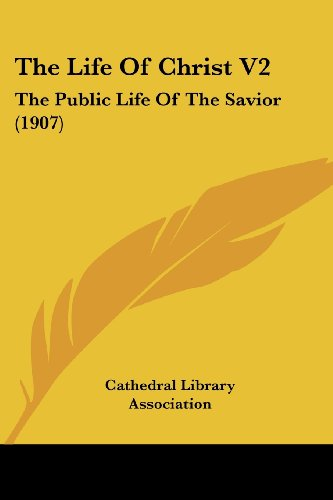 9780548761496: The Life Of Christ V2: The Public Life Of The Savior (1907)