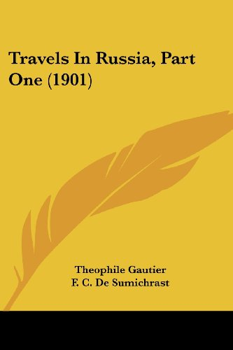 Travels In Russia, Part One (1901) (9780548766095) by Theophile Gautier