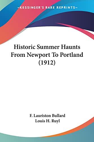 9780548770313: Historic Summer Haunts From Newport To Portland (1912)