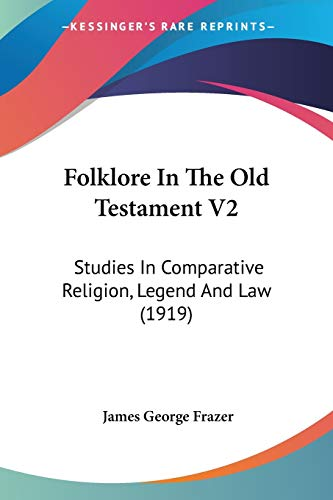 9780548771327: Folklore In The Old Testament V2: Studies In Comparative Religion, Legend And Law (1919)