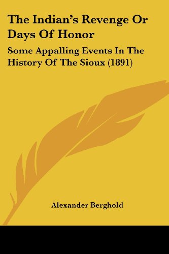 9780548774342: The Indian's Revenge Or Days Of Honor: Some Appalling Events In The History Of The Sioux (1891)