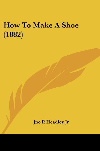 9780548775448: How To Make A Shoe (1882)