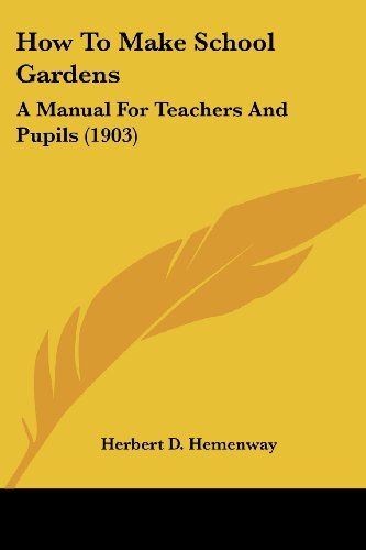 9780548775660: How To Make School Gardens: A Manual For Teachers And Pupils (1903)
