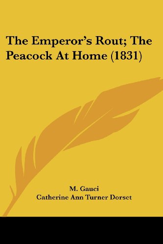 The Emperor's Rout; The Peacock At Home (1831) (0548776792) by M. Gauci; Catherine Ann Turner Dorset; Mr. Roscoe