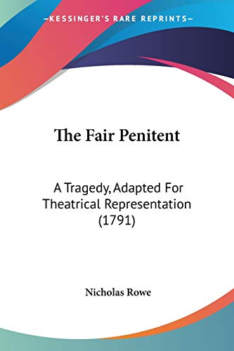 The Fair Penitent: A Tragedy, Adapted For Theatrical Representation (1791) (9780548781401) by Nicholas Rowe