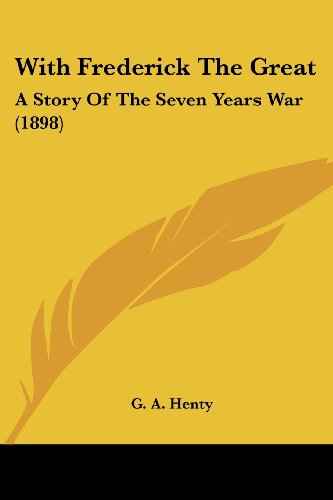 9780548781586: With Frederick the Great: A Story of the Seven Years War (1898)