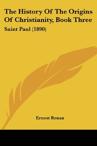 The History Of The Origins Of Christianity, Book Three: Saint Paul (1890) (9780548781654) by Ernest Renan