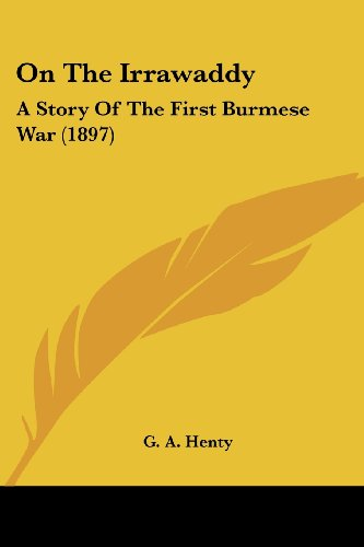 9780548781722: On The Irrawaddy: A Story Of The First Burmese War (1897)