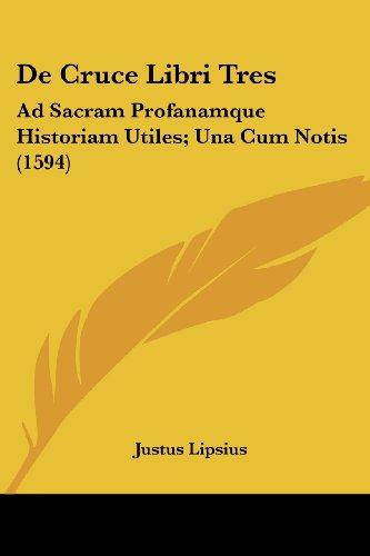 9780548783658: de Cruce Libri Tres: Ad Sacram Profanamque Historiam Utiles; Una Cum Notis (1594)