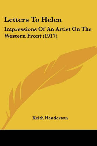 9780548784730: Letters To Helen: Impressions Of An Artist On The Western Front (1917)