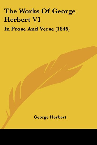 The Works Of George Herbert V1: In Prose And Verse (1846) (0548786666) by George Herbert