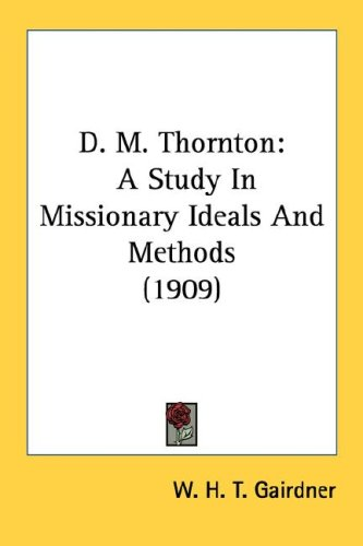 9780548790861: D. M. Thornton: A Study In Missionary Ideals And Methods (1909)