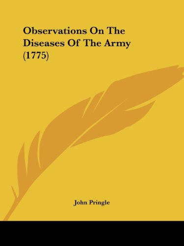 Observations On The Diseases Of The Army (1775) (9780548793916) by John Pringle