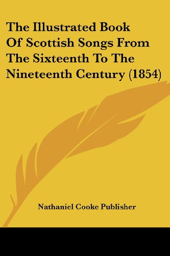 9780548794678: The Illustrated Book Of Scottish Songs From The Sixteenth To The Nineteenth Century (1854)