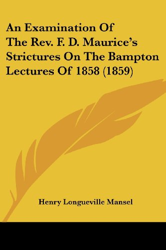 9780548794920: An Examination Of The Rev. F. D. Maurice's Strictures On The Bampton Lectures Of 1858 (1859)