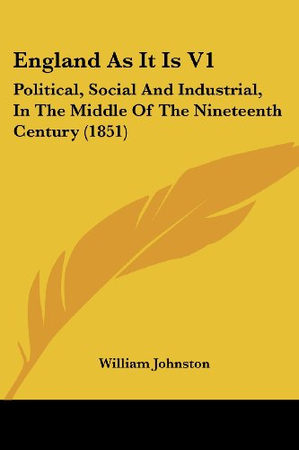 9780548795453: England As It Is V1: Political, Social And Industrial, In The Middle Of The Nineteenth Century (1851)