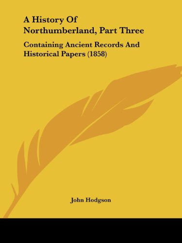 9780548795576: A History Of Northumberland, Part Three: Containing Ancient Records And Historical Papers (1858)