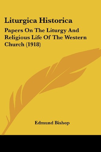 9780548797754: Liturgica Historica: Papers On The Liturgy And Religious Life Of The Western Church (1918)