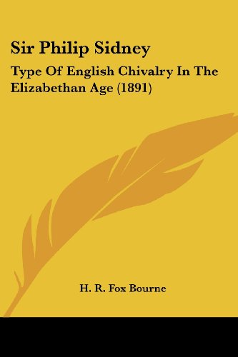 9780548798133: Sir Philip Sidney: Type Of English Chivalry In The Elizabethan Age (1891)