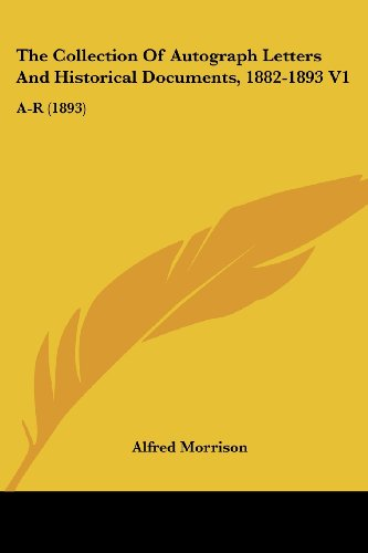9780548801345: The Collection Of Autograph Letters And Historical Documents, 1882-1893: A-r