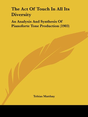 9780548805398: The Act Of Touch In All Its Diversity: An Analysis And Synthesis Of Pianoforte Tone Production (1903)